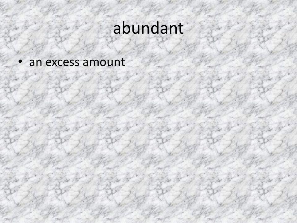 abundant an excess amount