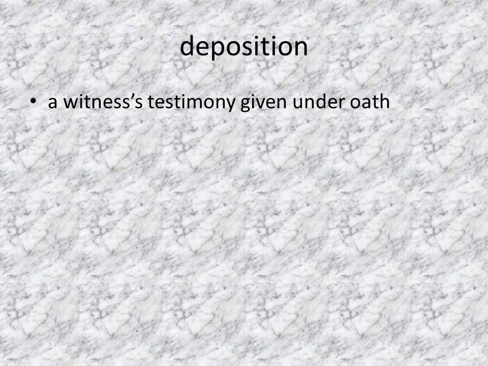 deposition a witness's testimony given under oath