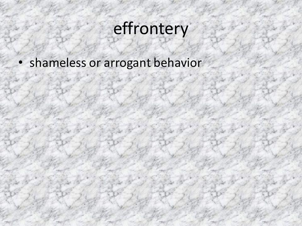 effrontery shameless or arrogant behavior