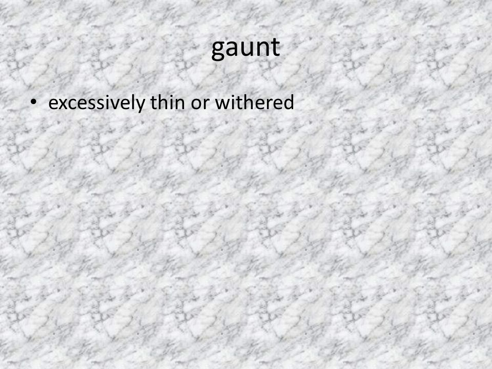 gaunt excessively thin or withered