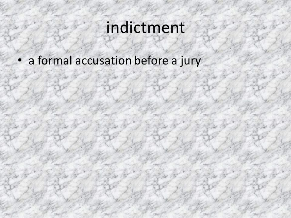 indictment a formal accusation before a jury