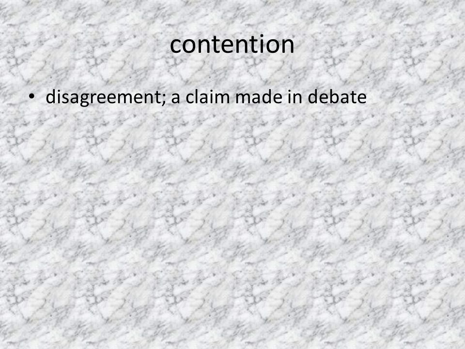 contention disagreement; a claim made in debate