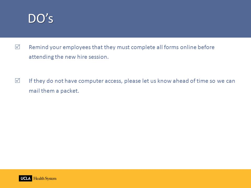  Remind your employees that they must complete all forms online before attending the new hire session.