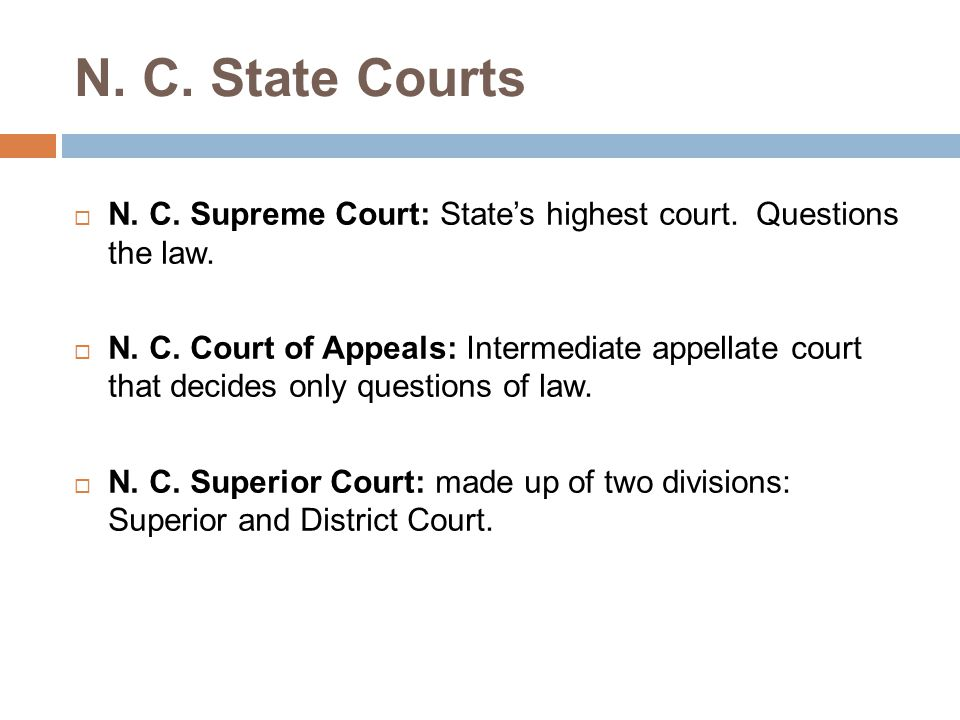N.C. State Courts (continued) N. C. District Court Hold trials to determine the facts of cases.