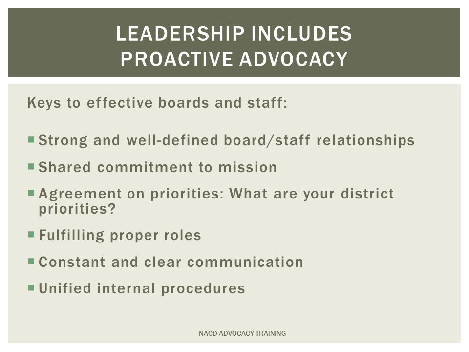 Keys to effective boards and staff:  Strong and well-defined board/staff relationships  Shared commitment to mission  Agreement on priorities: What are your district priorities.