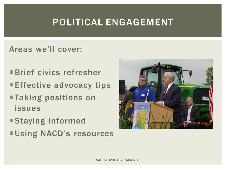 Areas we'll cover:  Brief civics refresher  Effective advocacy tips  Taking positions on issues  Staying informed  Using NACD's resources NACD ADVOCACY TRAINING POLITICAL ENGAGEMENT