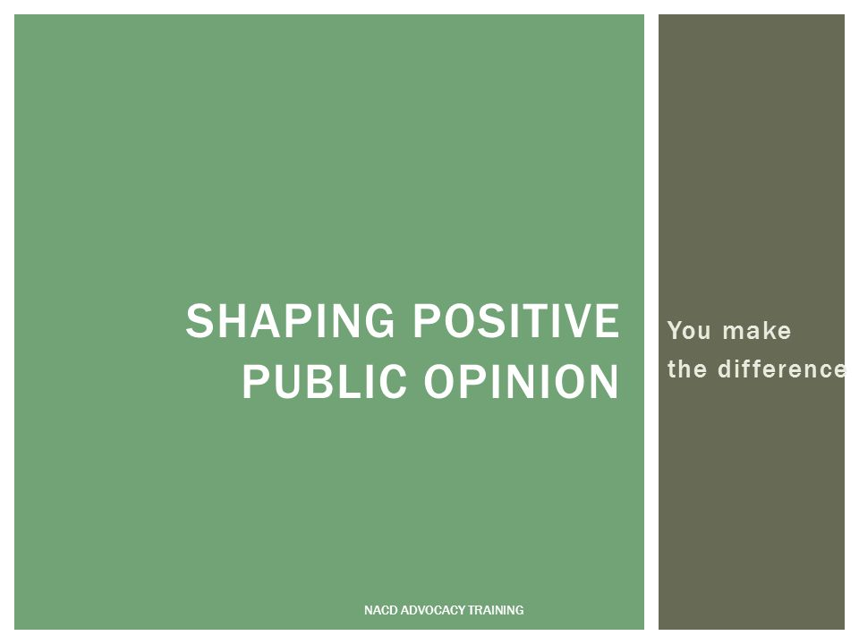 You make the difference NACD ADVOCACY TRAINING SHAPING POSITIVE PUBLIC OPINION