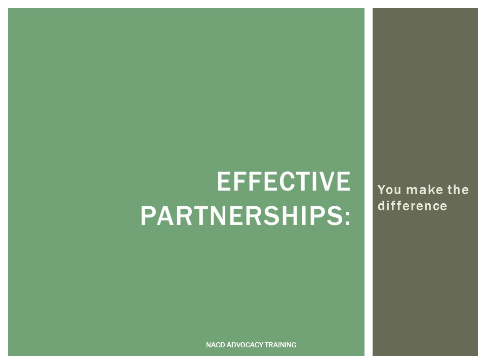 You make the difference NACD ADVOCACY TRAINING EFFECTIVE PARTNERSHIPS: