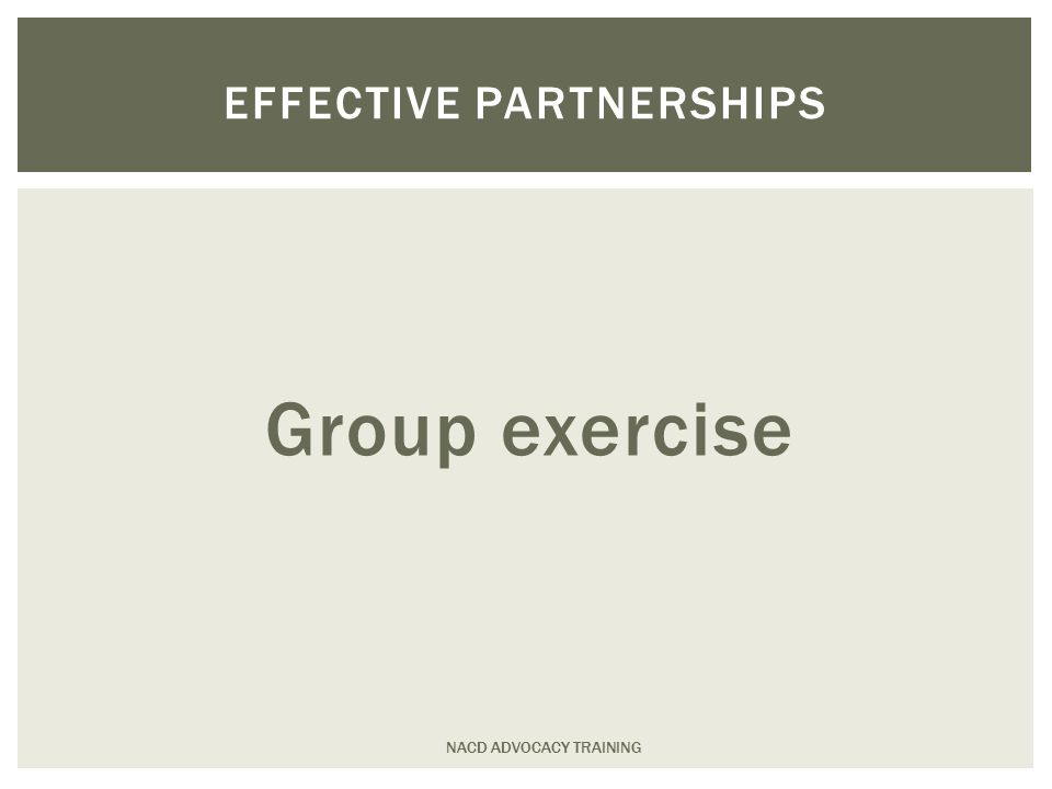 Group exercise NACD ADVOCACY TRAINING EFFECTIVE PARTNERSHIPS