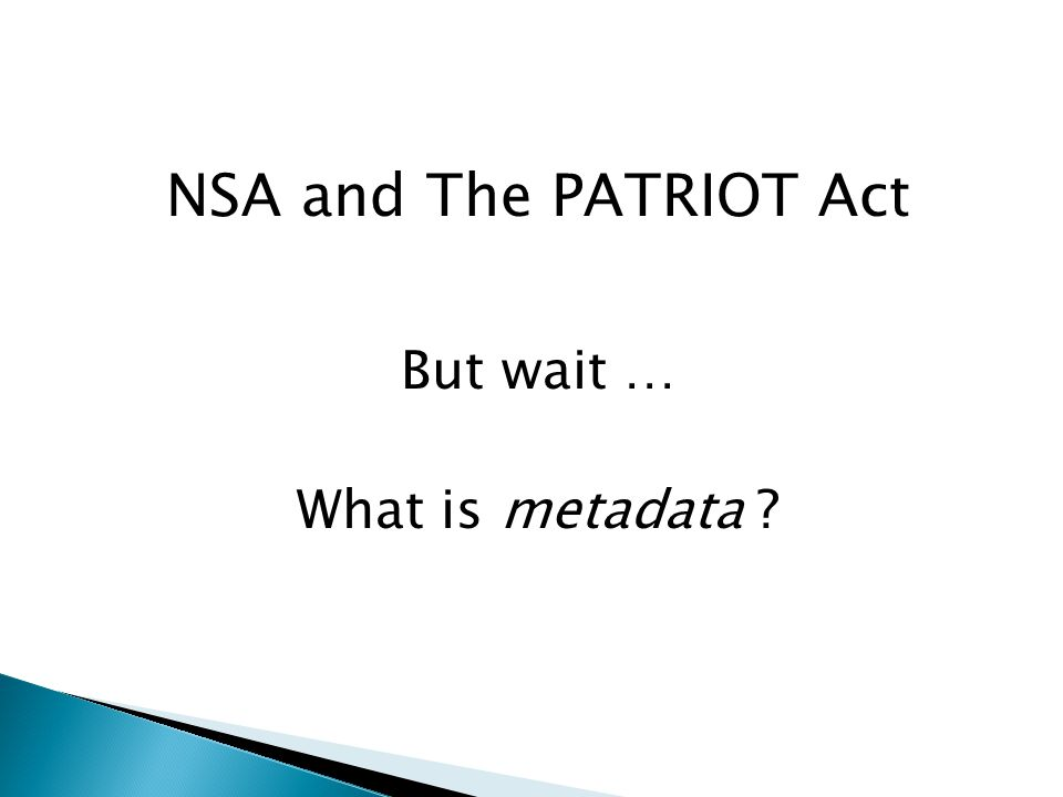 NSA and The PATRIOT Act But wait … What is metadata