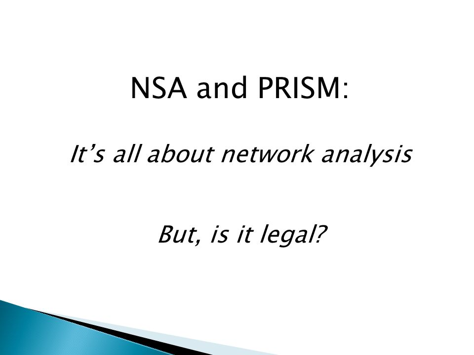 NSA and PRISM: It's all about network analysis But, is it legal