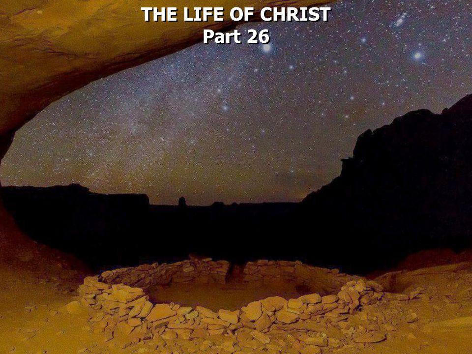 THE LIFE OF CHRIST Part 26 THE LIFE OF CHRIST Part 26