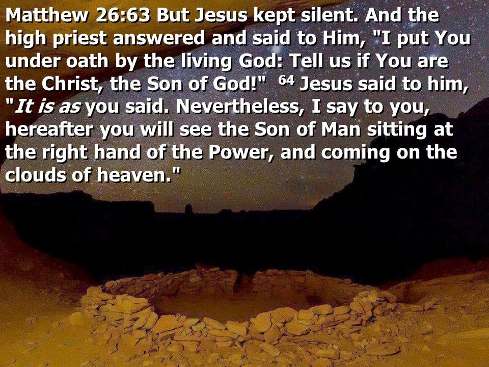 Matthew 26:63 But Jesus kept silent.