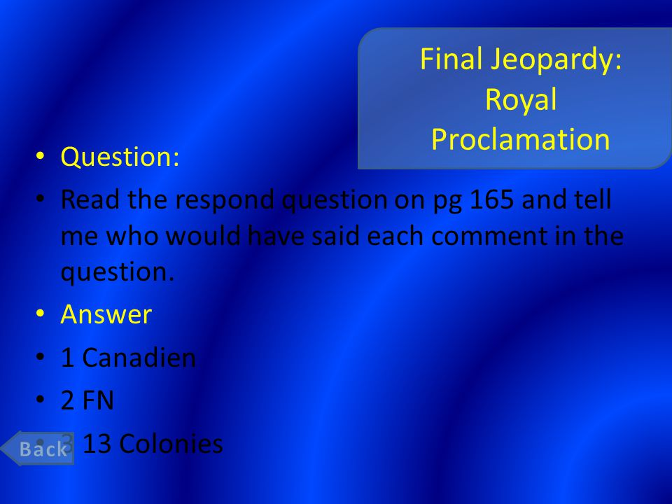 Final Jeopardy: Royal Proclamation Question: Read the respond question on pg 165 and tell me who would have said each comment in the question.