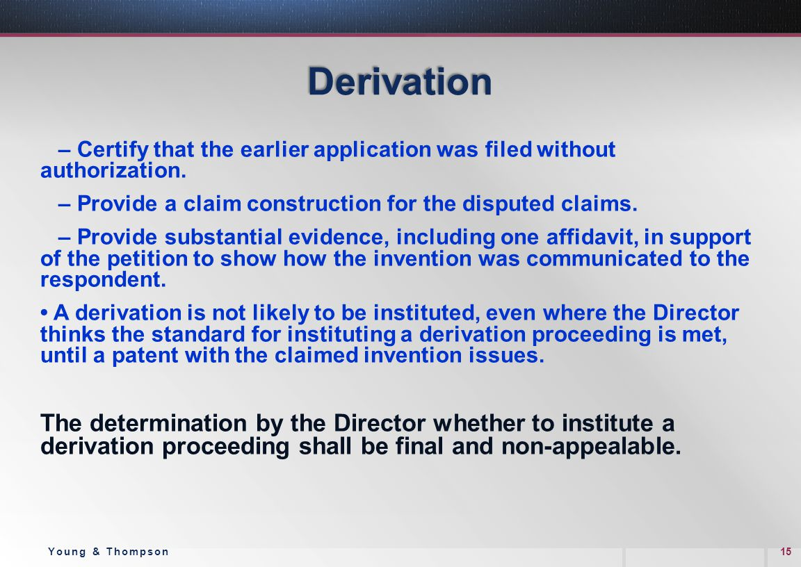 Derivation – Certify that the earlier application was filed without authorization. – Provide a claim construction for the disputed claims. – Provide s