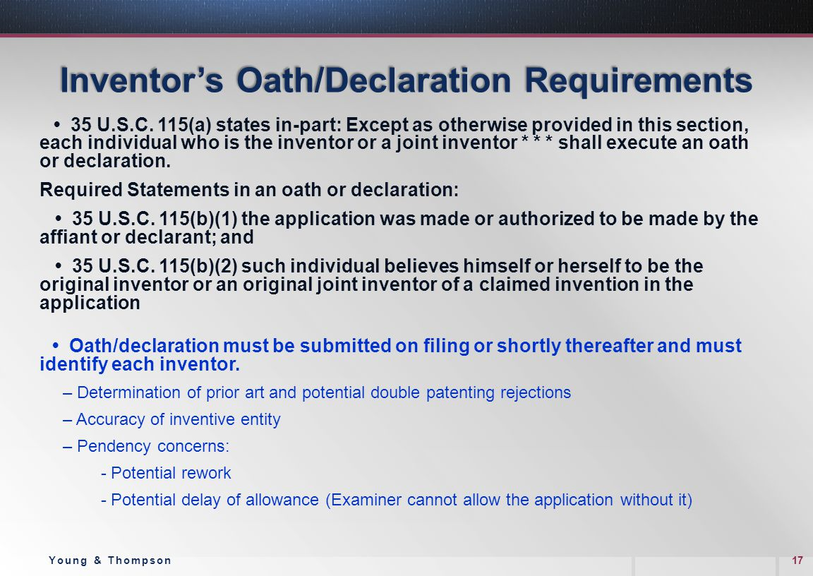Inventor's Oath/Declaration Requirements 35 U.S.C. 115(a) states in-part: Except as otherwise provided in this section, each individual who is the inv