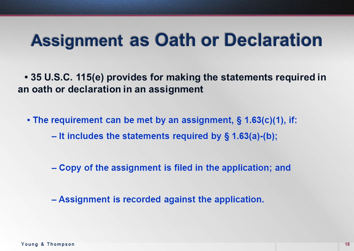 Assignment as Oath or Declaration 35 U.S.C. 115(e) provides for making the statements required in an oath or declaration in an assignment The requirem