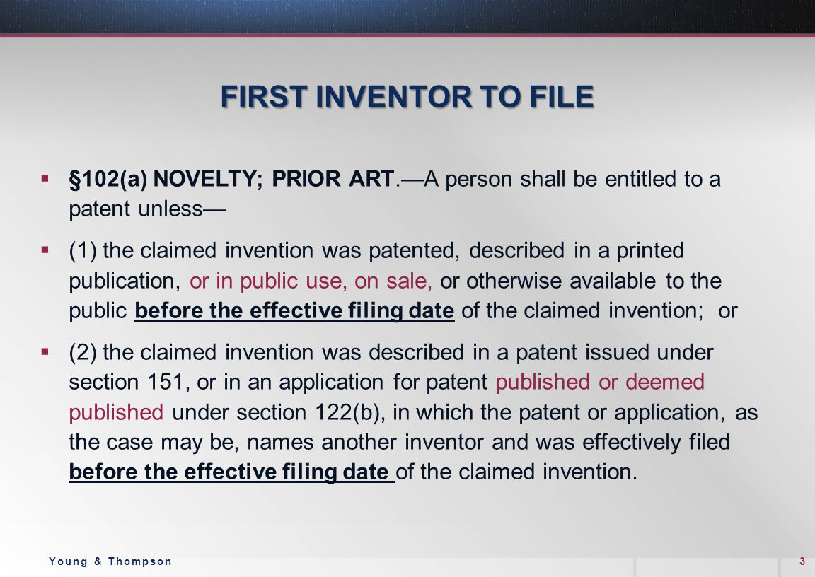FIRST INVENTOR TO FILE  §102(a) NOVELTY; PRIOR ART.—A person shall be entitled to a patent unless—  (1) the claimed invention was patented, describe