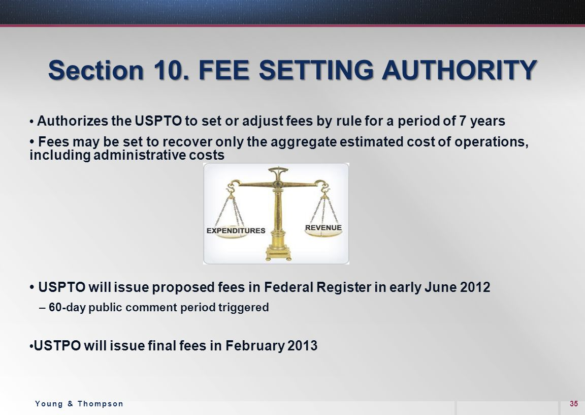 Section 10. FEE SETTING AUTHORITY Authorizes the USPTO to set or adjust fees by rule for a period of 7 years Fees may be set to recover only the aggre