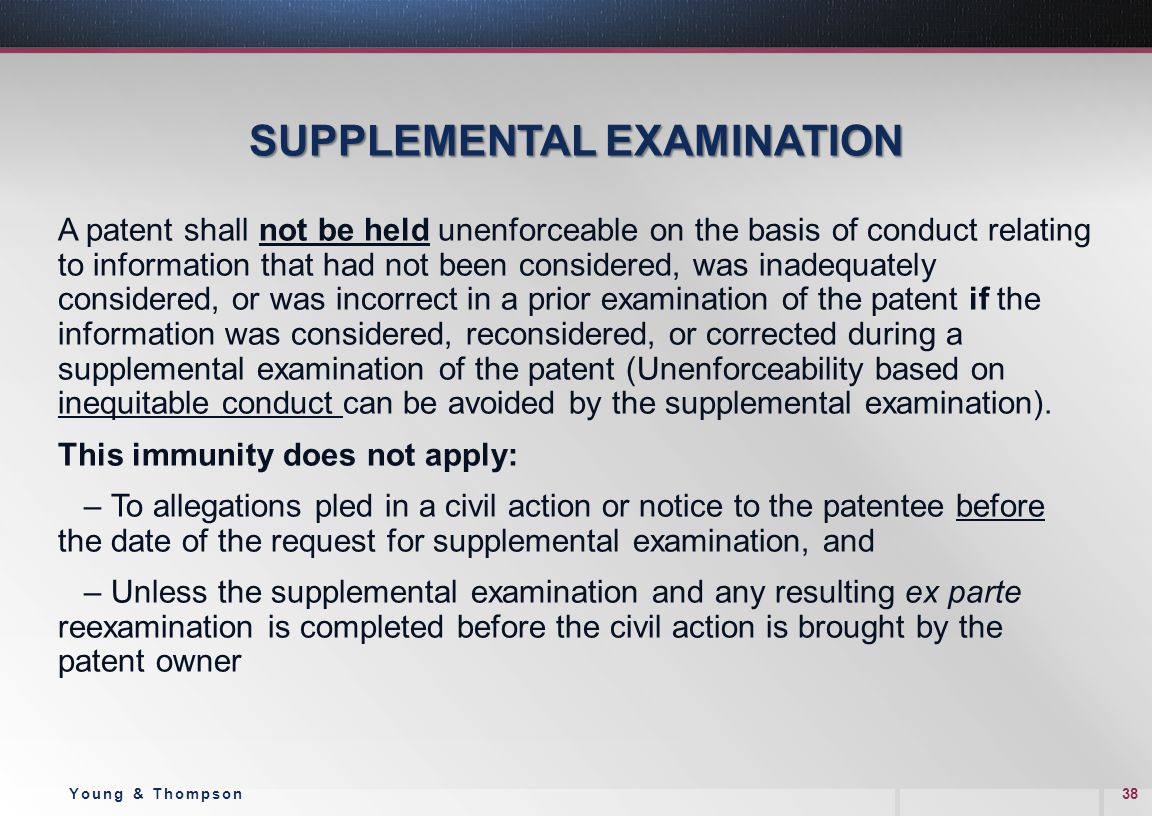 SUPPLEMENTAL EXAMINATION A patent shall not be held unenforceable on the basis of conduct relating to information that had not been considered, was in