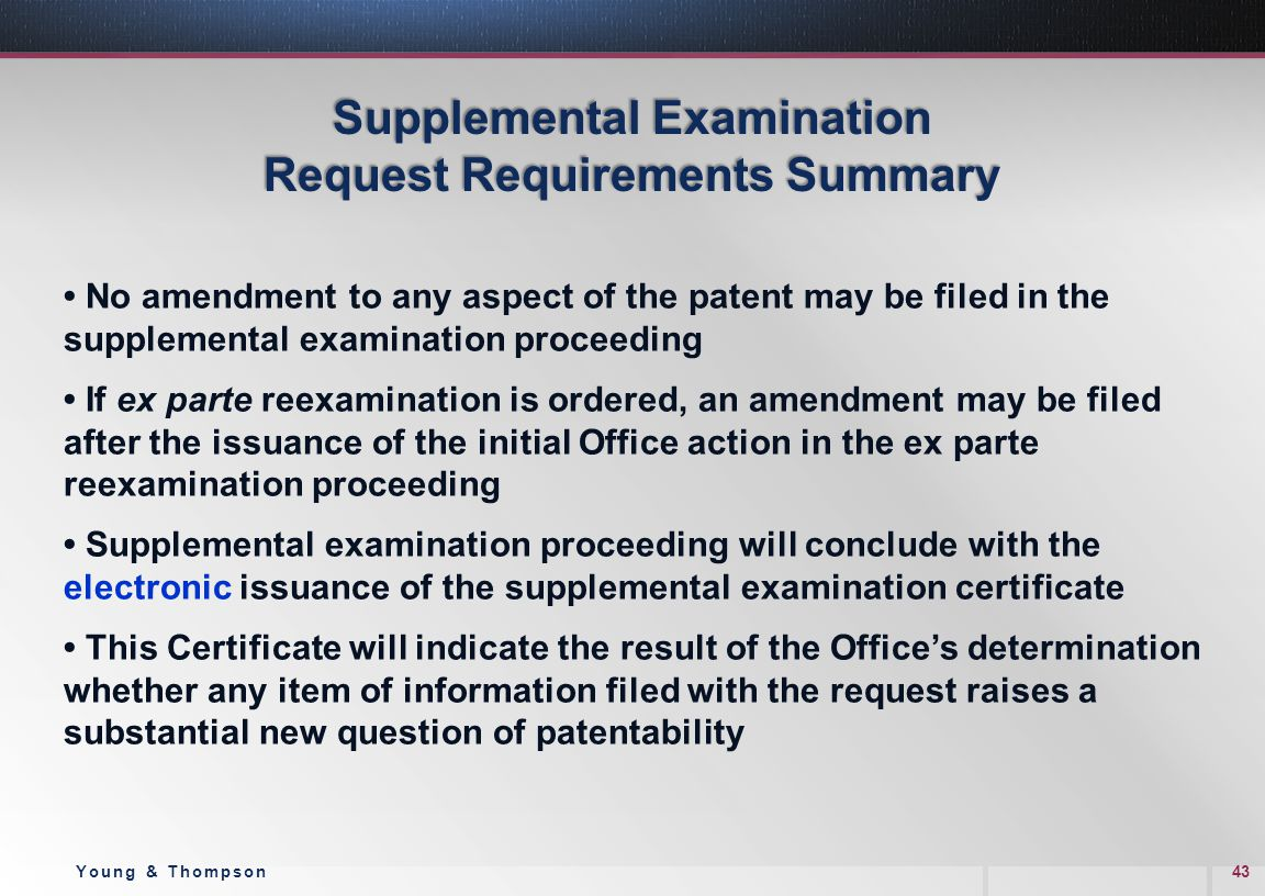 Supplemental Examination Request Requirements Summary No amendment to any aspect of the patent may be filed in the supplemental examination proceeding
