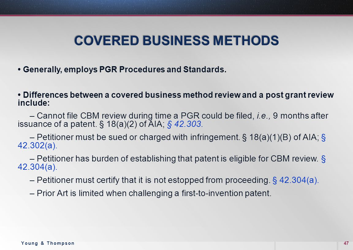 COVERED BUSINESS METHODS Generally, employs PGR Procedures and Standards. Differences between a covered business method review and a post grant review