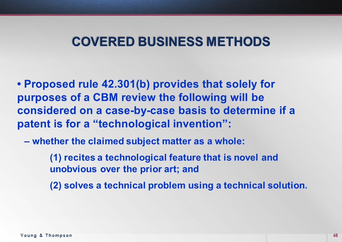COVERED BUSINESS METHODS Proposed rule 42.301(b) provides that solely for purposes of a CBM review the following will be considered on a case-by-case