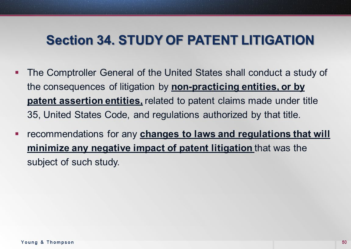 Section 34. STUDY OF PATENT LITIGATION  The Comptroller General of the United States shall conduct a study of the consequences of litigation by non-p