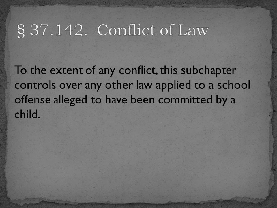 To the extent of any conflict, this subchapter controls over any other law applied to a school offense alleged to have been committed by a child.