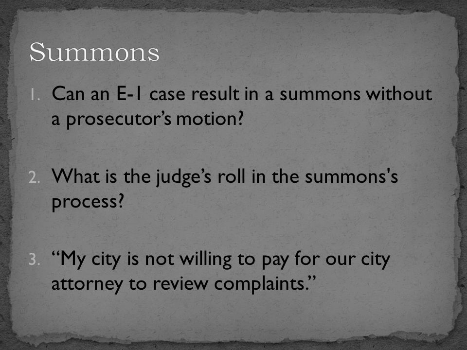 1. Can an E-1 case result in a summons without a prosecutor's motion.