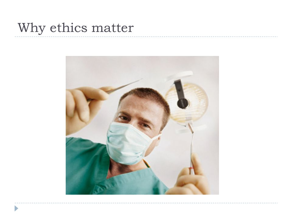 Why ethics matter