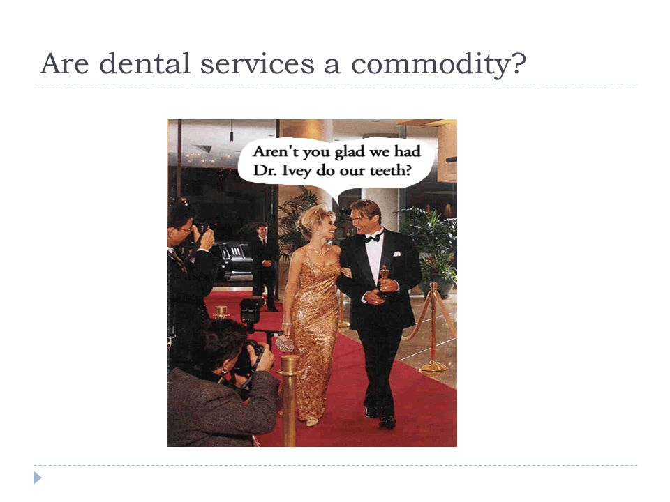 Are dental services a commodity