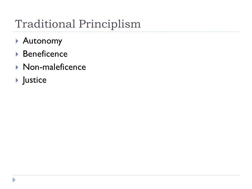 Traditional Principlism  Autonomy  Beneficence  Non-maleficence  Justice