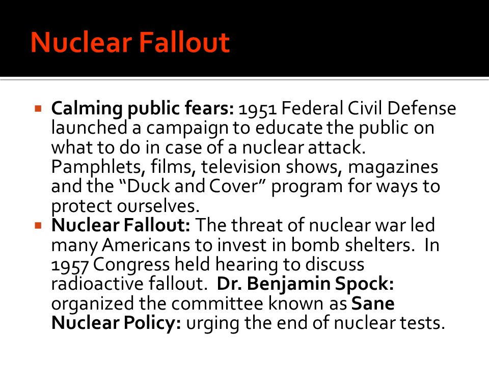  Calming public fears: 1951 Federal Civil Defense launched a campaign to educate the public on what to do in case of a nuclear attack.