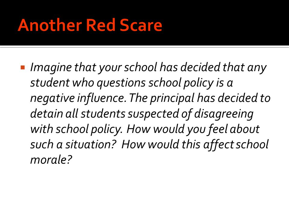  Imagine that your school has decided that any student who questions school policy is a negative influence.