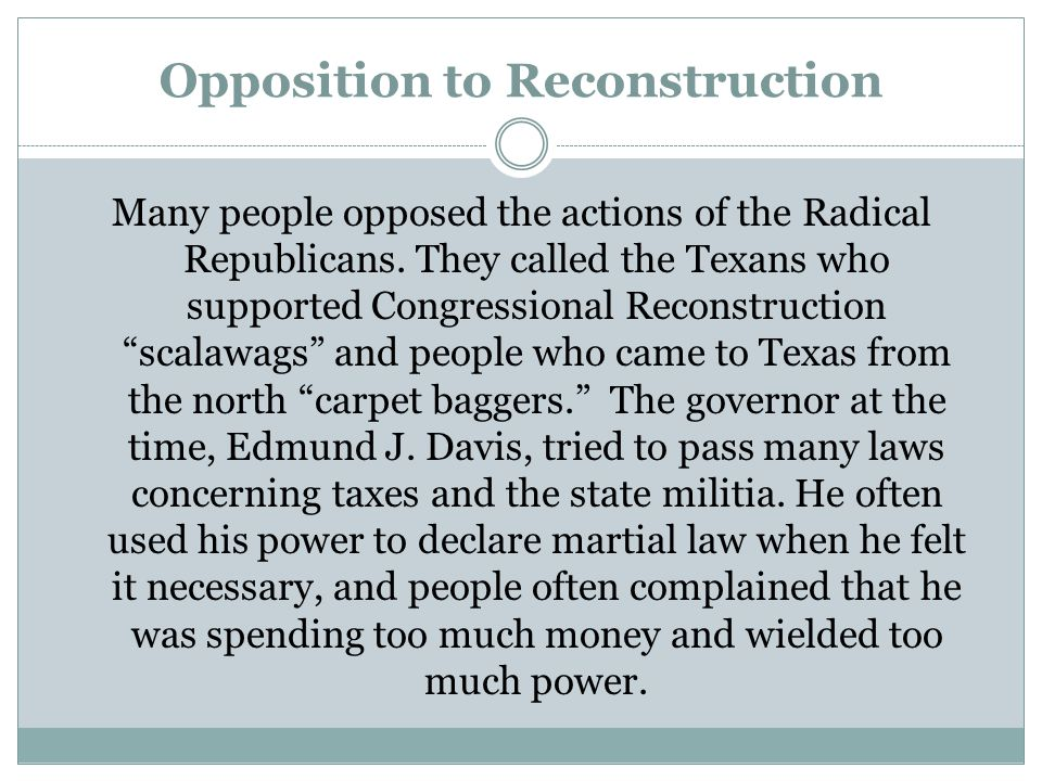 Opposition to Reconstruction Many people opposed the actions of the Radical Republicans.