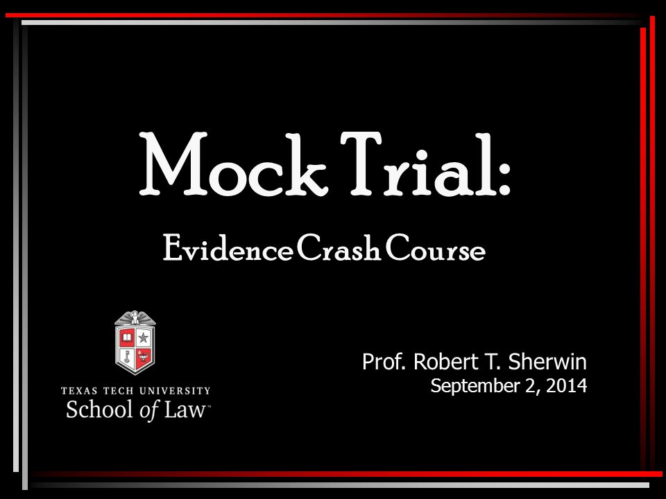 Mock Trial: Evidence Crash Course Prof. Robert T. Sherwin September 2, 2014