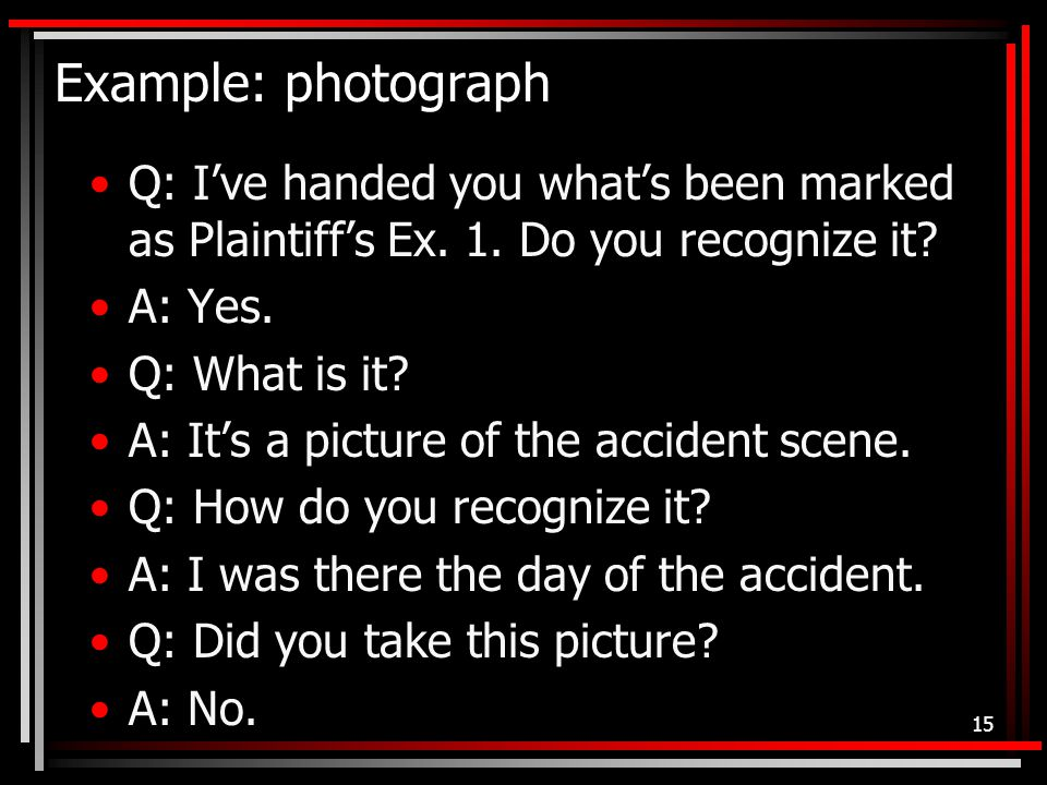 Example: photograph Q: I've handed you what's been marked as Plaintiff's Ex.