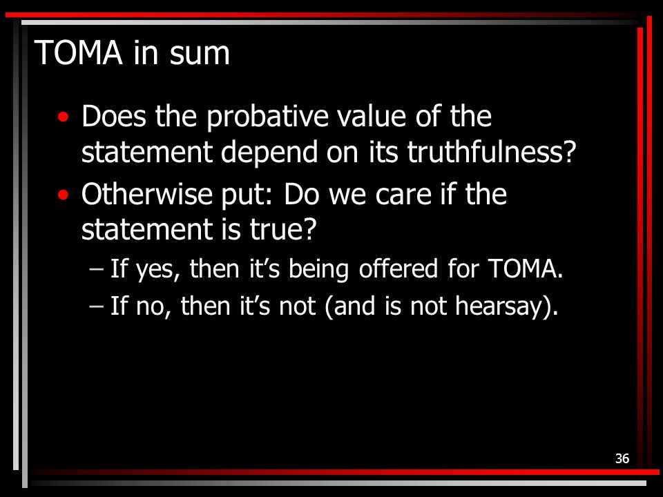 TOMA in sum Does the probative value of the statement depend on its truthfulness.
