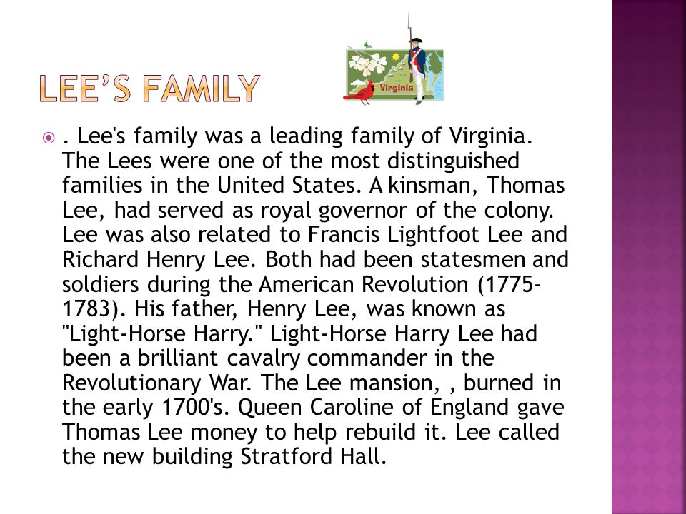 .Lee s family was a leading family of Virginia.