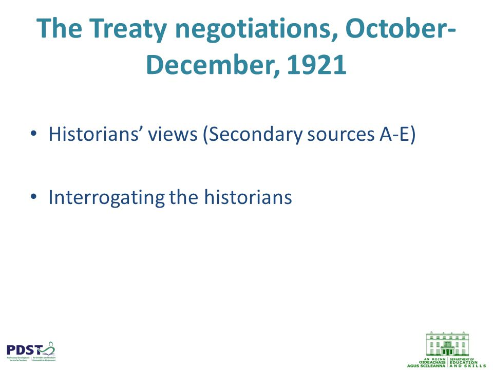 The Treaty negotiations, October- December, 1921 Historians' views (Secondary sources A-E) Interrogating the historians