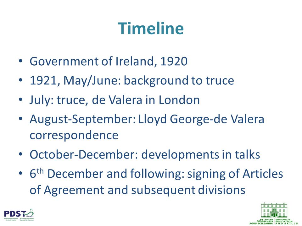Timeline Government of Ireland, 1920 1921, May/June: background to truce July: truce, de Valera in London August-September: Lloyd George-de Valera correspondence October-December: developments in talks 6 th December and following: signing of Articles of Agreement and subsequent divisions