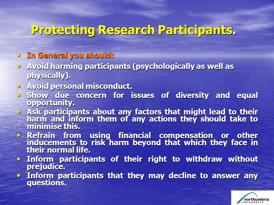 Protecting Research Participants. Protecting Research Participants. In General you should: In General you should: Avoid harming participants (psycholo