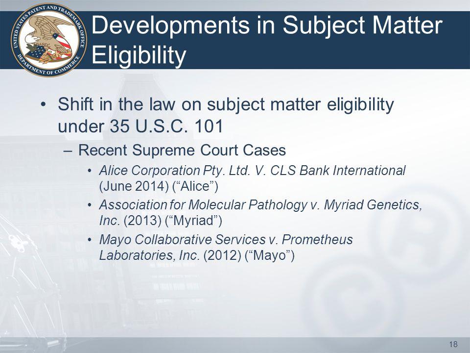 Developments in Subject Matter Eligibility Shift in the law on subject matter eligibility under 35 U.S.C.