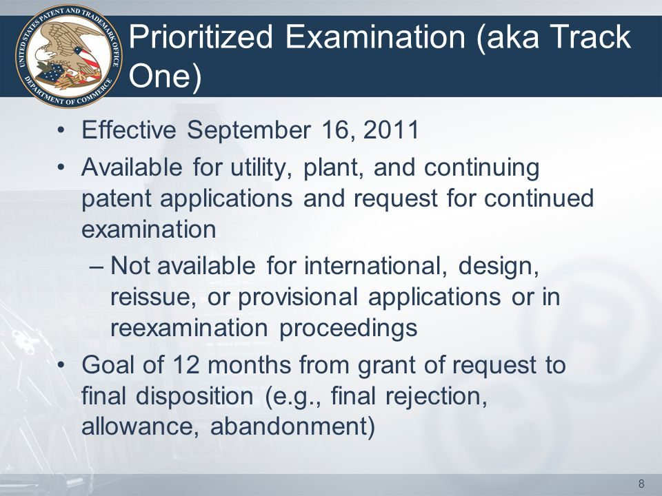 Prioritized Examination (aka Track One) Effective September 16, 2011 Available for utility, plant, and continuing patent applications and request for