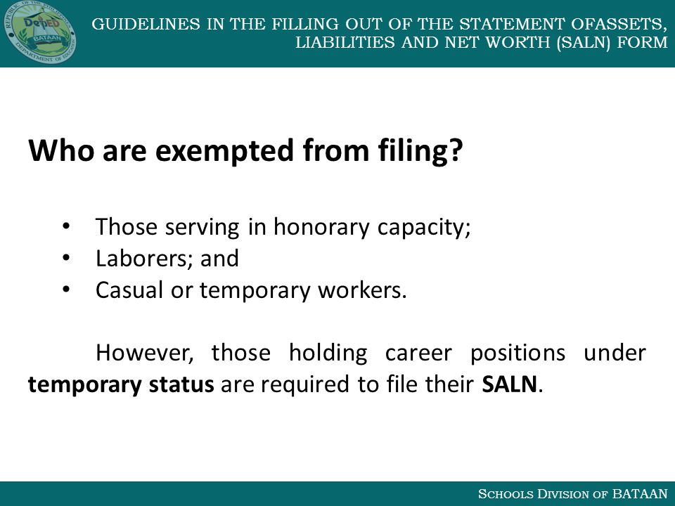 S CHOOLS D IVISION OF BATAAN GUIDELINES IN THE FILLING OUT OF THE STATEMENT OFASSETS, LIABILITIES AND NET WORTH (SALN) FORM Who are exempted from filing.