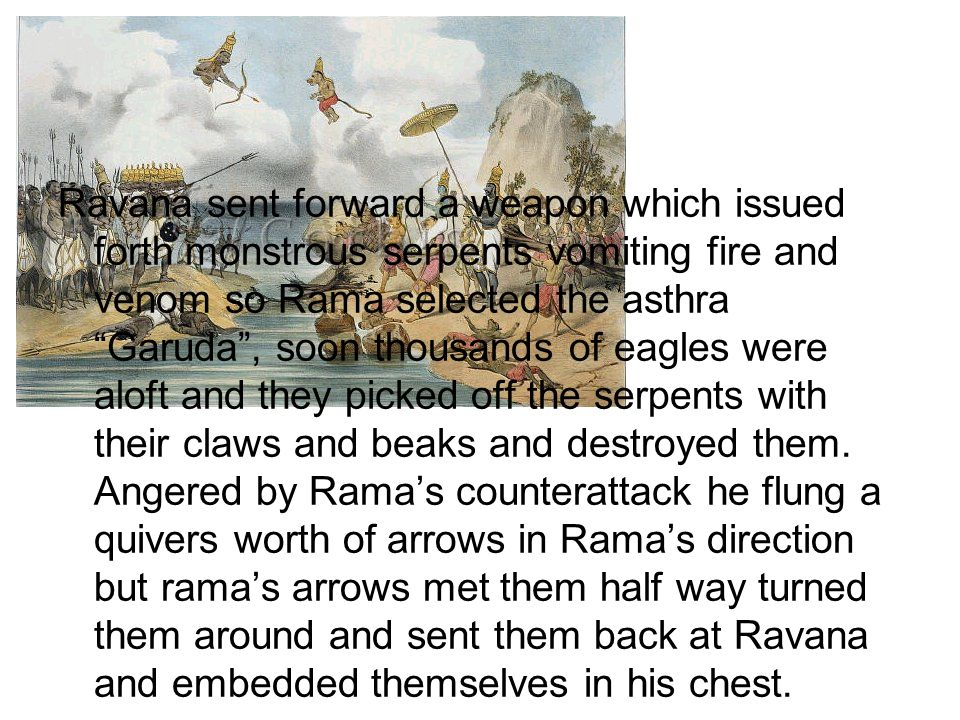 """Ravana sent forward a weapon which issued forth monstrous serpents vomiting fire and venom so Rama selected the asthra """"Garuda"""", soon thousands of eag"""