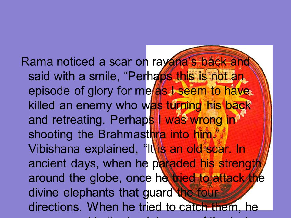 """Rama noticed a scar on ravana's back and said with a smile, """"Perhaps this is not an episode of glory for me as I seem to have killed an enemy who was"""