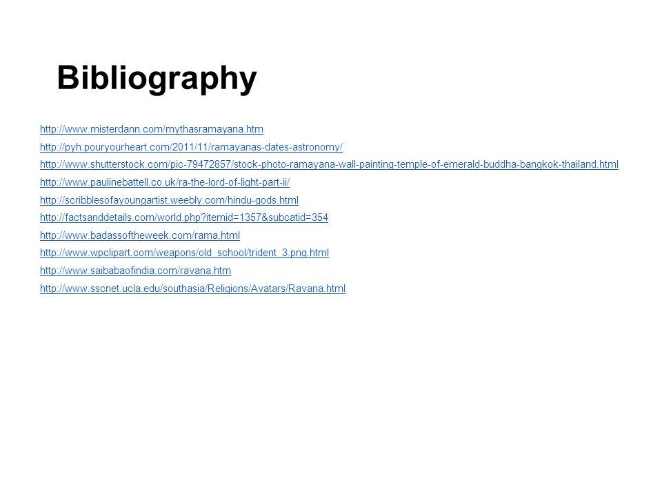 Bibliography http://www.misterdann.com/mythasramayana.htm http://pyh.pouryourheart.com/2011/11/ramayanas-dates-astronomy/ http://www.shutterstock.com/