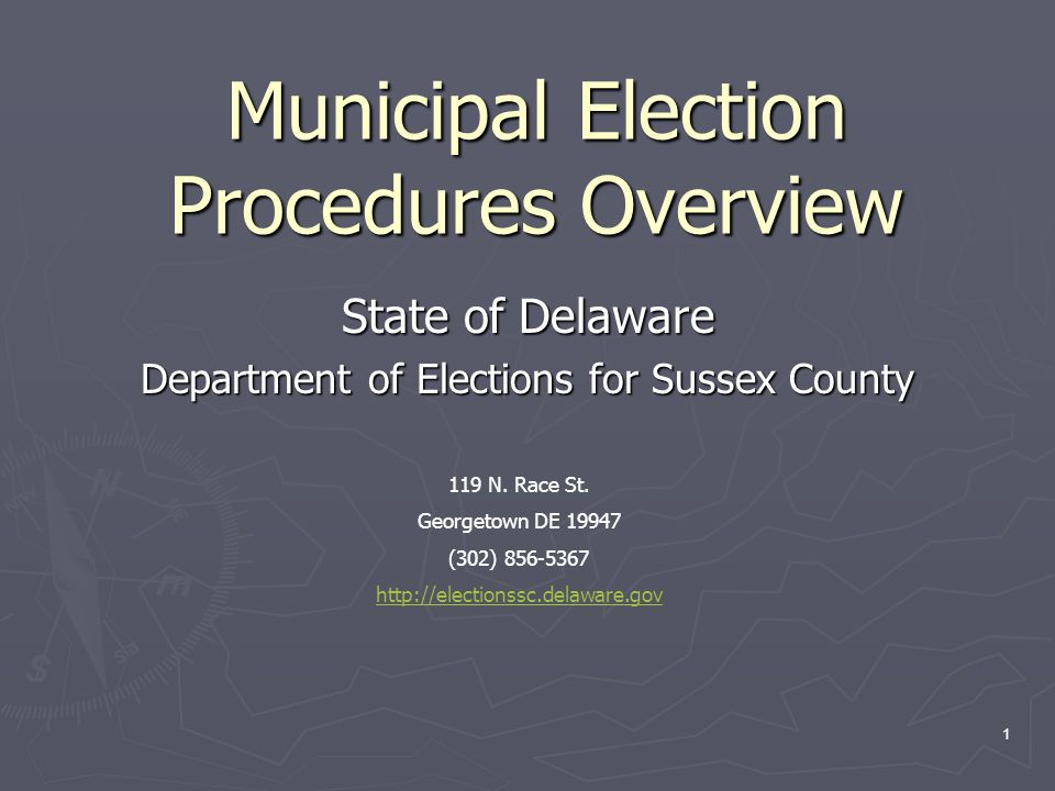 Municipal Election Procedures Overview State of Delaware Department of Elections for Sussex County 119 N.
